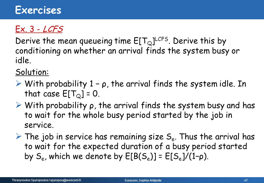Exercises Ex. 3 - LCFS. Derive the mean queueing time E[TQ]LCFS. Derive this by conditioning on whether an arrival finds the system busy or idle.